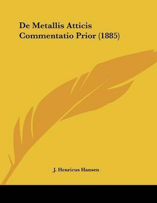 de Metallis Atticis Commentatio Prior (1885) by J Henricus Hansen