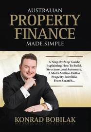 Australian Property Finance Made Simple by Konrad Bobilak