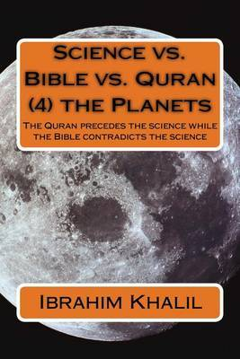 Science vs. Bible vs. Quran (4) the Planets: The Quran Precedes the Science While the Bible Contradicts the Science by Dr Ibrahim Khalil Aly image