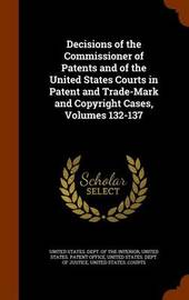 Decisions of the Commissioner of Patents and of the United States Courts in Patent and Trade-Mark and Copyright Cases, Volumes 132-137 image