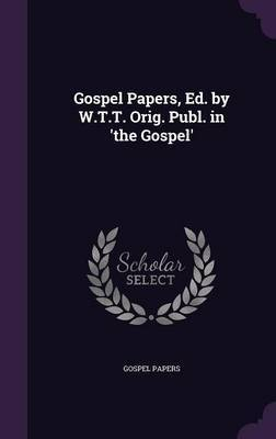 Gospel Papers, Ed. by W.T.T. Orig. Publ. in 'The Gospel' by Gospel Papers image