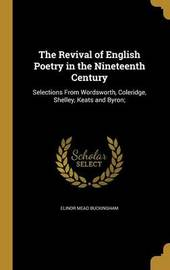 The Revival of English Poetry in the Nineteenth Century by Elinor Mead Buckingham