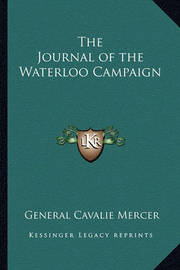 The Journal of the Waterloo Campaign by General Cavalie Mercer