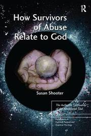 How Survivors of Abuse Relate to God by Susan Shooter