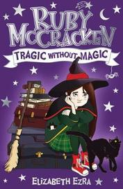 Ruby McCracken: Tragic Without Magic by Elizabeth Ezra
