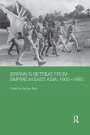 Britain's Retreat from Empire in East Asia, 1905-1980