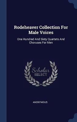 Rodeheaver Collection for Male Voices by * Anonymous