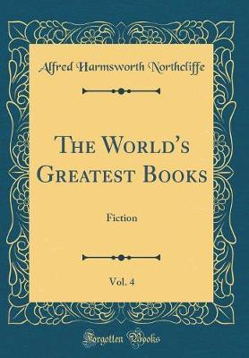 The World's Greatest Books, Vol. 4 by Alfred Harmsworth Northcliffe