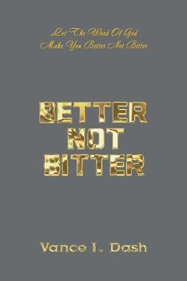Better Not Bitter by Vance Dash