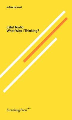 Jalal Toufic - What Was I Thinking? e-flux journal by Jalal Toufic