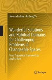 Wonderful Solutions and Habitual Domains for Challenging Problems in Changeable Spaces by Moussa Larbani