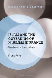 Islam and the Governing of Muslims in France by Frank Peter