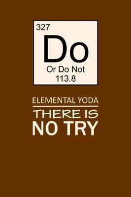 Elemental Yoda There Is No Try by Birchfield Journals