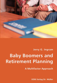 Baby Boomers and Retirement Planning- A Multifactor Approach by Jerry G. Ingram