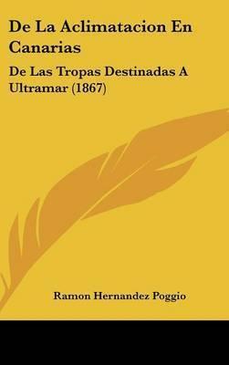 de La Aclimatacion En Canarias: de Las Tropas Destinadas a Ultramar (1867) by Ramon Hernandez Poggio