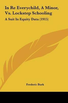 In Re Everychild, a Minor, vs. Lockstep Schooling: A Suit in Equity Data (1915)