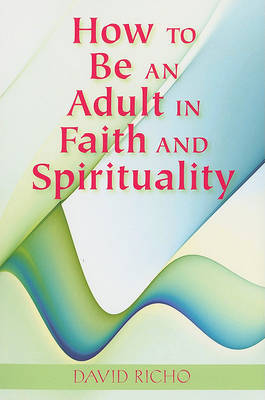 How to Be an Adult in Faith and Spirituality by David Richo image