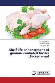 Shelf Life Enhancement of Gamma Irradiated Broiler Chicken Meat by Khalid Summiya