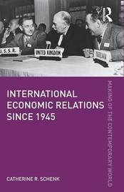 International Economic Relations since 1945 by Catherine R Schenk