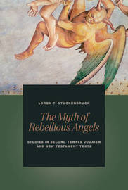 The Myth of Rebellious Angels by Loren T Stuckenbruck