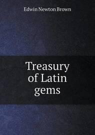Treasury of Latin Gems by Edwin Newton Brown