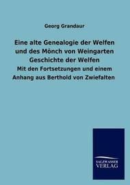 Eine Alte Genealogie Der Welfen Und Des M Nch Von Weingarten Geschichte Der Welfen by Georg Grandaur
