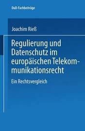 Regulierung Und Datenschutz Im Europaischen Telekommunikationsrecht by Joachim Riess