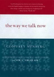 The Way We Talk Now by Geoffrey Nunberg