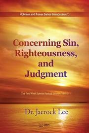 Concerning Sin, Righteousness, and Judgment by Jaerock Lee
