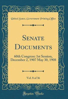 Senate Documents, Vol. 8 of 36 by United States Government Printi Office