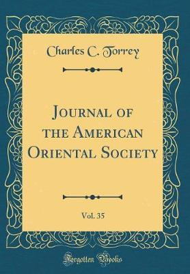 Journal of the American Oriental Society, Vol. 35 (Classic Reprint) by Charles C Torrey