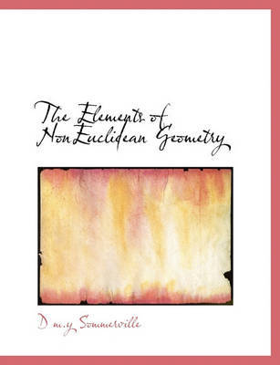 The Elements of Noneuclidean Geometry by D M Y Sommerville