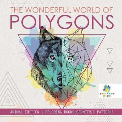 The Wonderful World of Polygons - Animal Edition - Coloring Books Geometric Patterns by Educando Kids