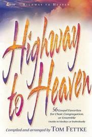 Highway to Heaven: 56 Gospel Favorites for Choir, Congregation, or Ensemble 4-Part by Tom Fettke image