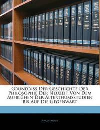 Grundriss Der Geschichte Der Philosophie Der Neuzeit Von Dem Aufblhen Der Alterthumsstudien Bis Auf Die Gegenwart by * Anonymous image