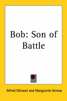 Bob: Son of Battle by Alfred Ollivant
