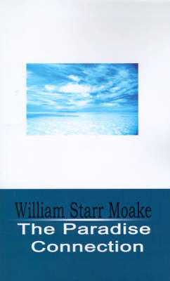 The Paradise Connection by William Starr Moake