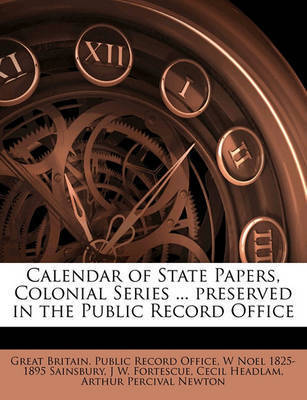 Calendar of State Papers, Colonial Series ... Preserved in the Public Record Office by W. Noel Sainsbury