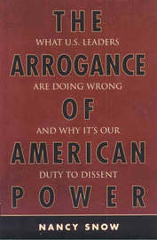 The Arrogance of American Power by Nancy Snow image