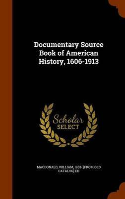 Documentary Source Book of American History, 1606-1913