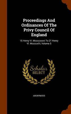 Proceedings and Ordinances of the Privy Council of England by * Anonymous