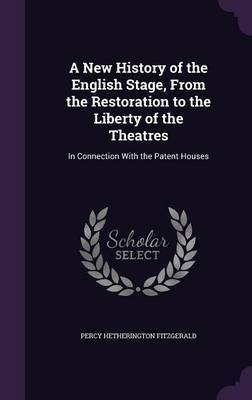 A New History of the English Stage, from the Restoration to the Liberty of the Theatres by Percy Hetherington Fitzgerald image