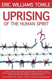 The Uprising of the Human Spirit by Eric W Towle