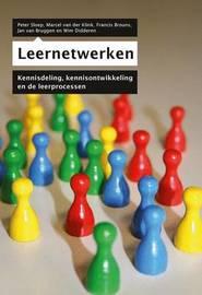 Leernetwerken: Kennisdeling, Kennisontwikkeling En de Leerprocessen by Peter Sloep (Open Univ., The Netherlands)