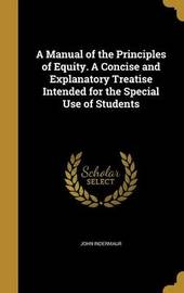 A Manual of the Principles of Equity. a Concise and Explanatory Treatise Intended for the Special Use of Students by John Indermaur image