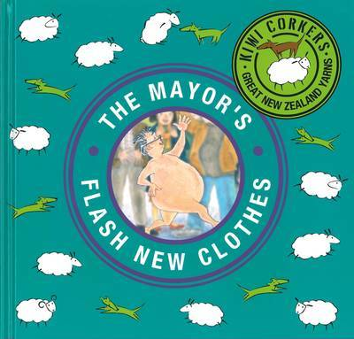 Kiwi Corkers: The Mayor's Flash New Clothes by Chris Gurney