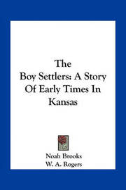 The Boy Settlers: A Story of Early Times in Kansas by Professor Noah Brooks