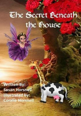 The Secret Beneath the House by Susan Horsnell
