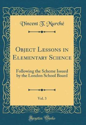 Object Lessons in Elementary Science, Vol. 3 by Vincent T. Murche image