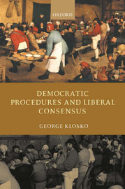Democratic Procedures and Liberal Consensus by George Klosko